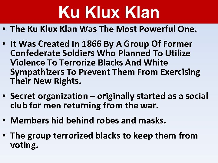 Ku Klux Klan • The Ku Klux Klan Was The Most Powerful One. •