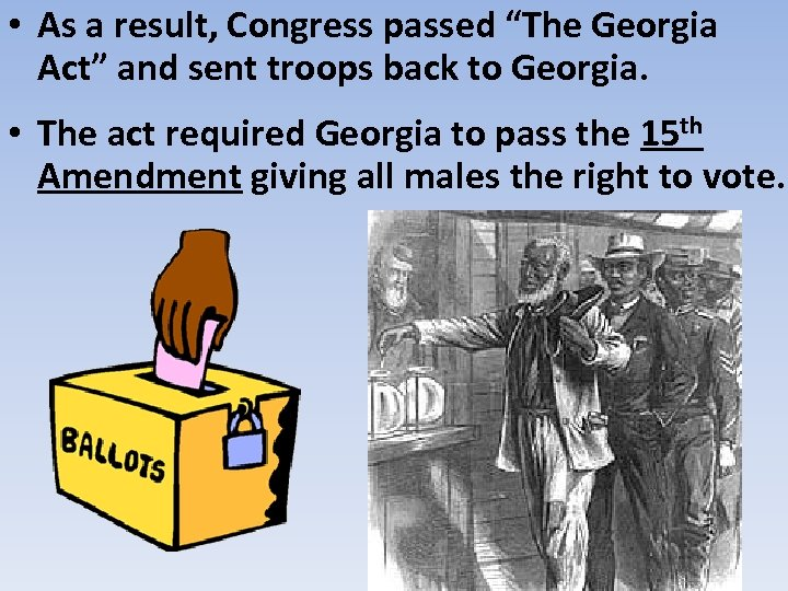 "• As a result, Congress passed ""The Georgia Act"" and sent troops back"