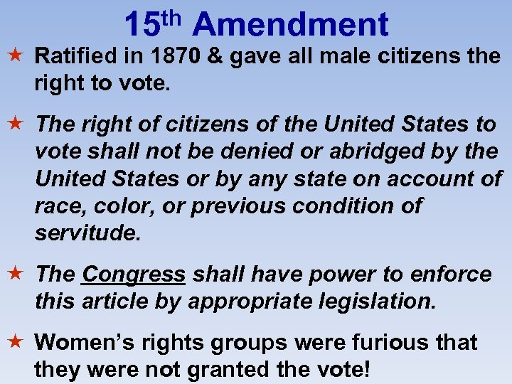th 15 Amendment « Ratified in 1870 & gave all male citizens the right