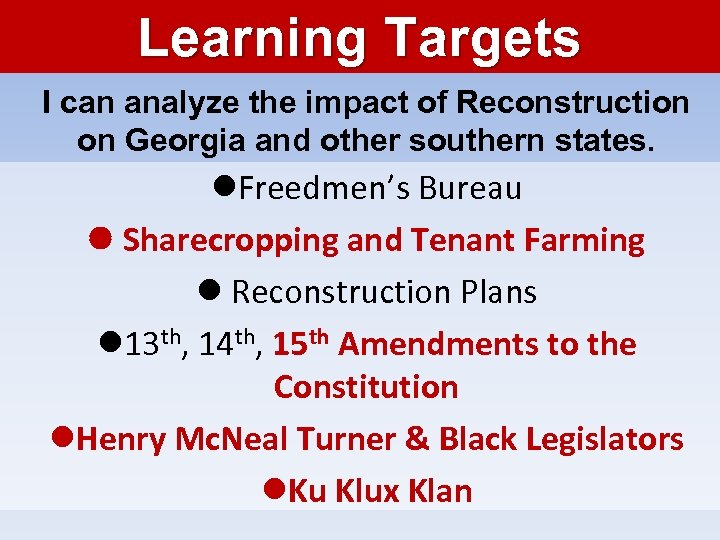 Learning Targets I can analyze the impact of Reconstruction on Georgia and other southern