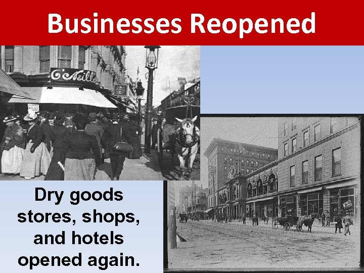 Businesses Reopened Dry goods stores, shops, and hotels opened again.