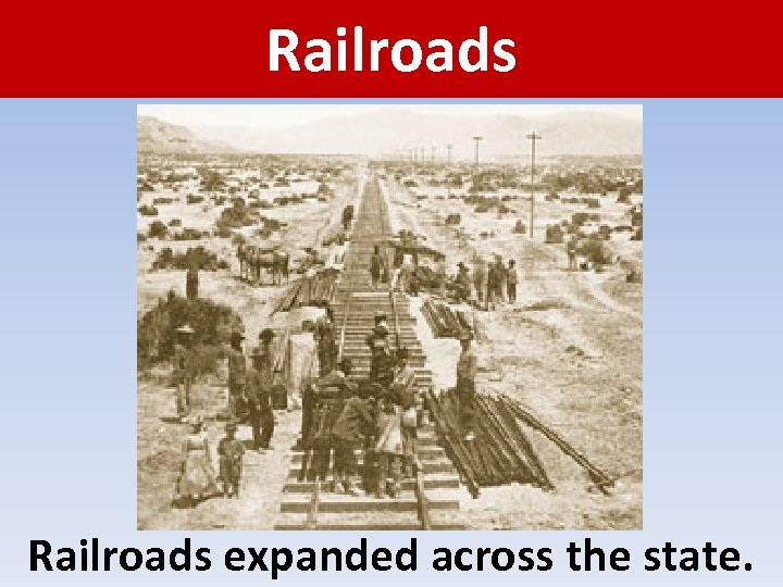 Railroads expanded across the state.