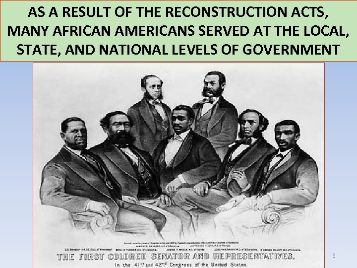 AS A RESULT OF THE RECONSTRUCTION ACTS, MANY AFRICAN AMERICANS SERVED AT THE LOCAL,