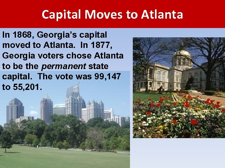 Capital Moves to Atlanta In 1868, Georgia's capital moved to Atlanta. In 1877, Georgia
