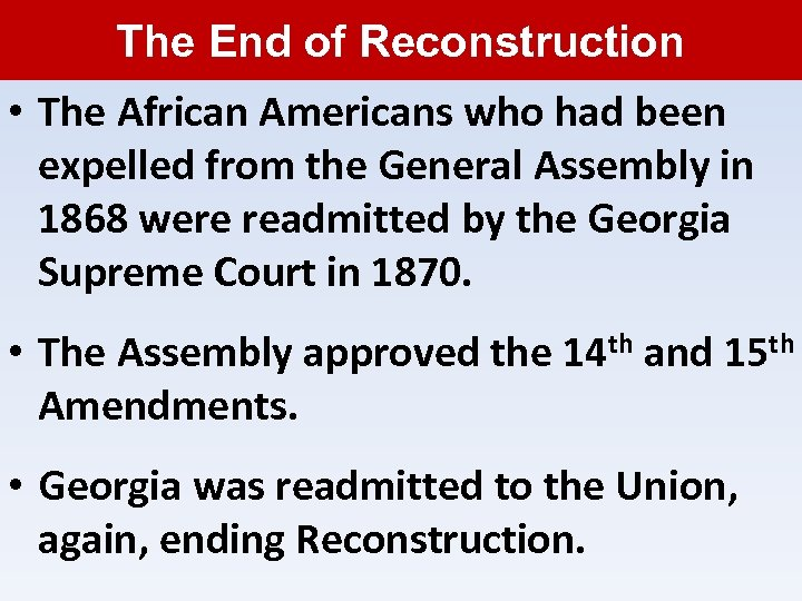 The End of Reconstruction • The African Americans who had been expelled from the