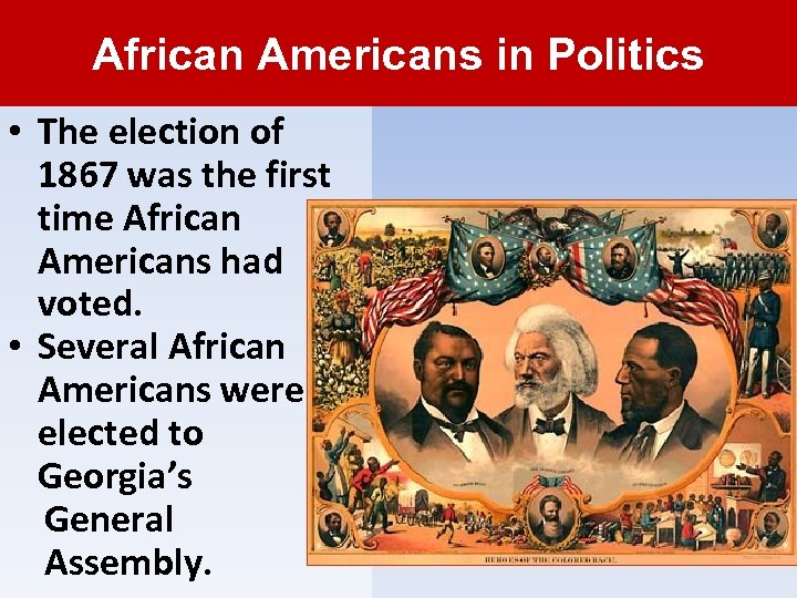 African Americans in Politics • The election of 1867 was the first time African