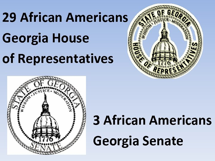 29 African Americans Georgia House of Representatives 3 African Americans Georgia Senate