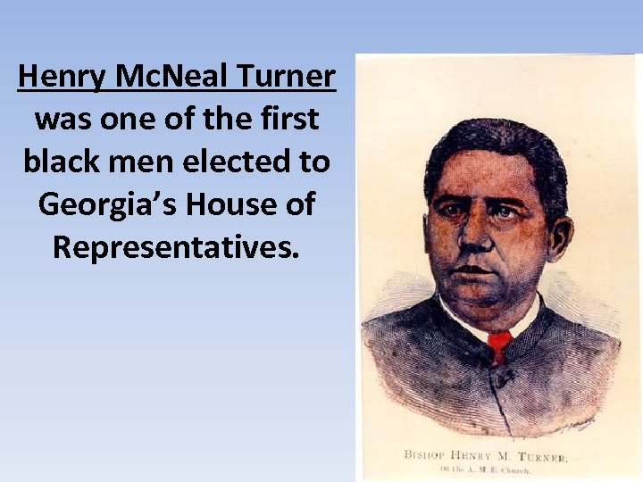 Henry Mc. Neal Turner was one of the first black men elected to Georgia's