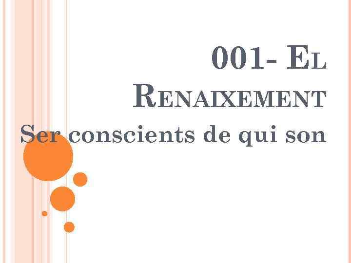 001 - EL RENAIXEMENT Ser conscients de qui son