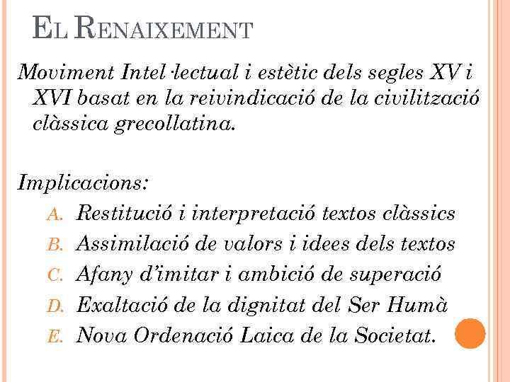 EL RENAIXEMENT Moviment Intel·lectual i estètic dels segles XV i XVI basat en la
