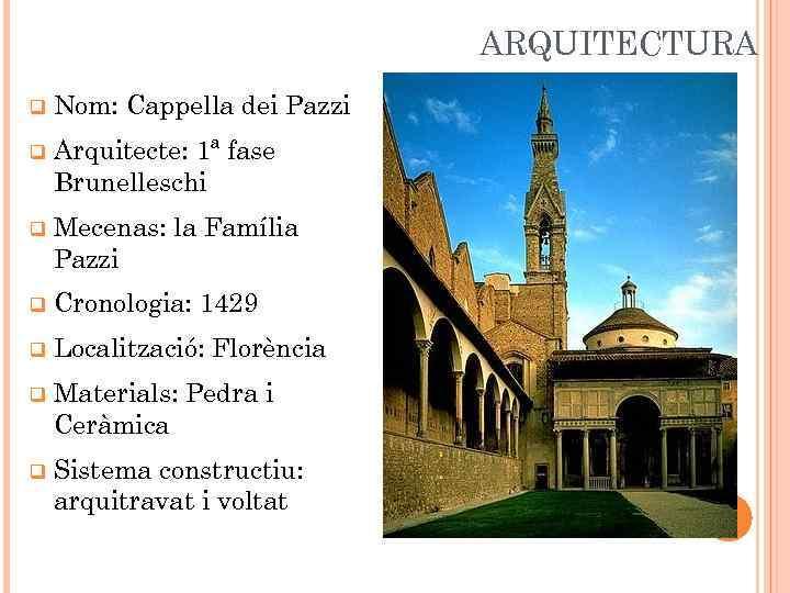 ARQUITECTURA q Nom: Cappella dei Pazzi q Arquitecte: 1ª fase Brunelleschi q Mecenas: la