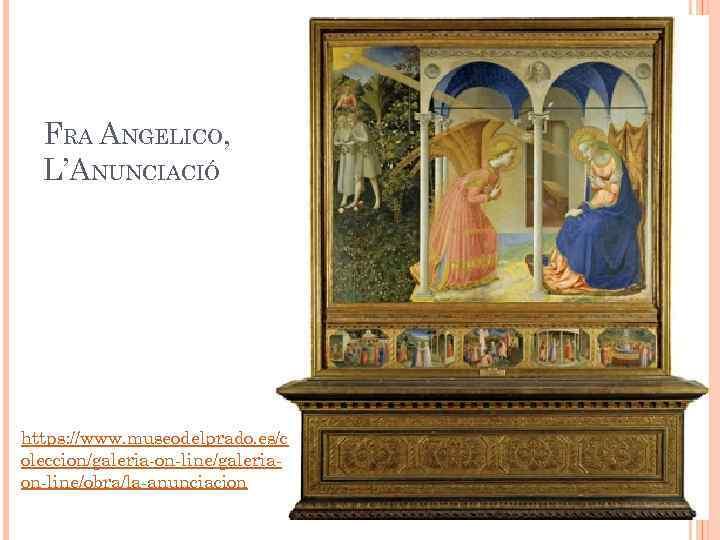 FRA ANGELICO, L'ANUNCIACIÓ https: //www. museodelprado. es/c oleccion/galeria-on-line/galeriaon-line/obra/la-anunciacion