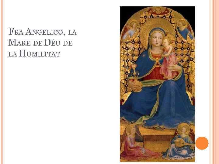 FRA ANGELICO, LA MARE DE DÉU DE LA HUMILITAT