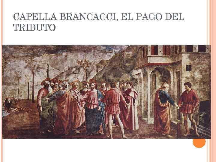 CAPELLA BRANCACCI, EL PAGO DEL TRIBUTO