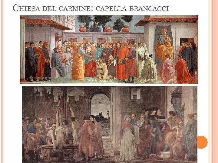 CHIESA DEL CARMINE: CAPELLA BRANCACCI