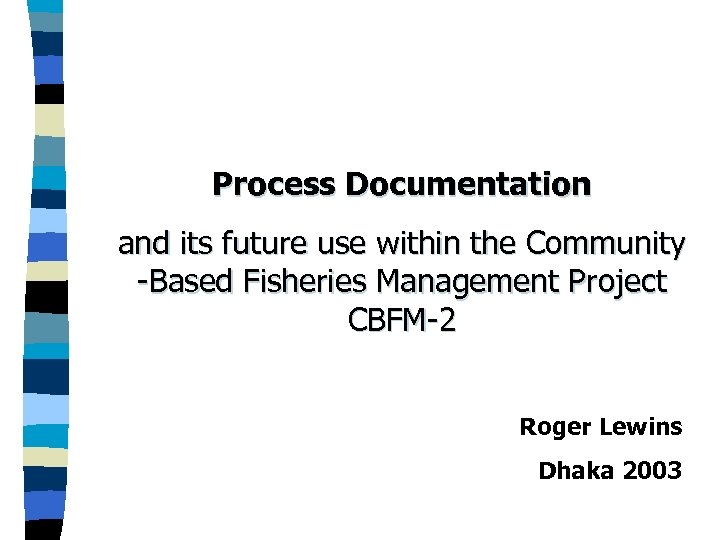 Process Documentation and its future use within the Community -Based Fisheries Management Project CBFM-2