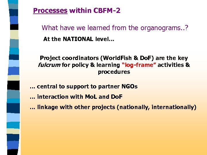 Processes within CBFM-2 What have we learned from the organograms. . ? At the