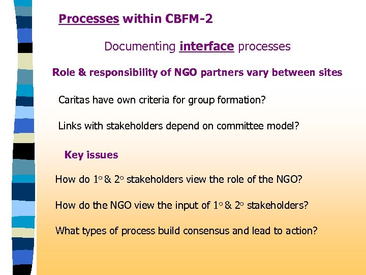 Processes within CBFM-2 Documenting interface processes Role & responsibility of NGO partners vary between