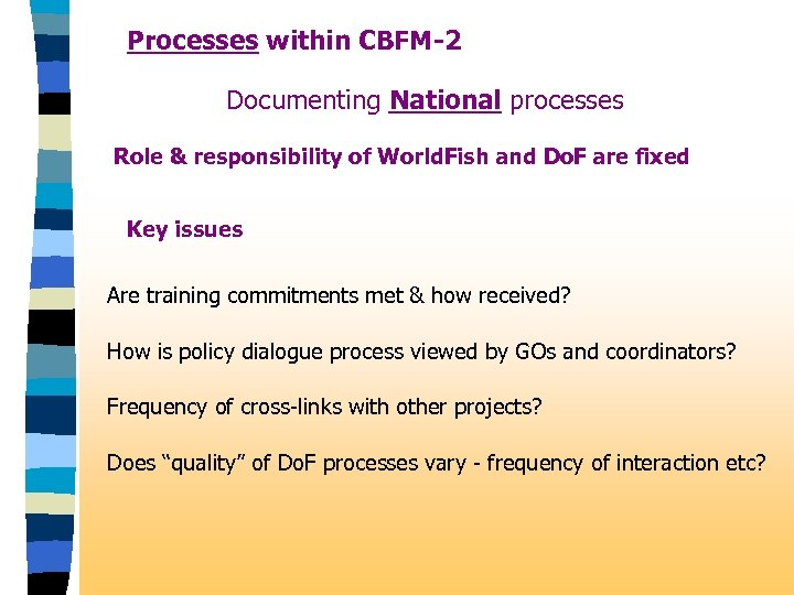 Processes within CBFM-2 Documenting National processes Role & responsibility of World. Fish and Do.