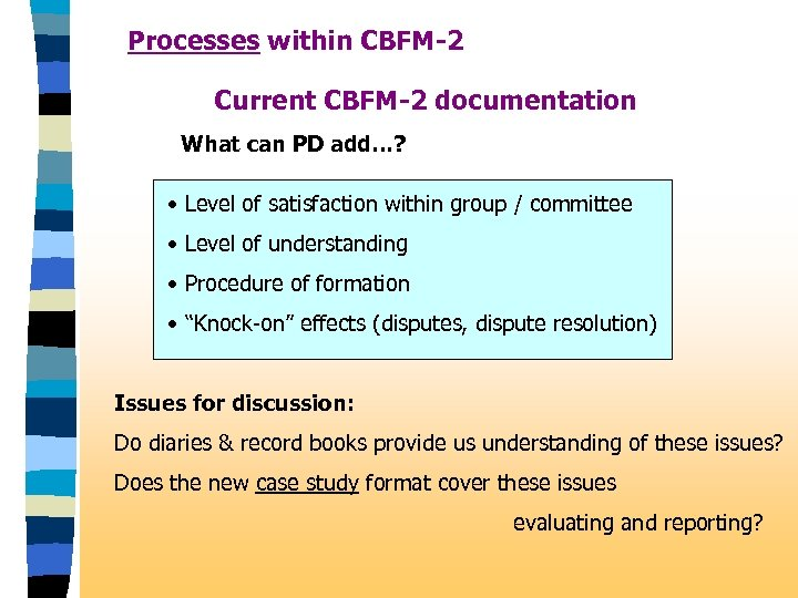 Processes within CBFM-2 Current CBFM-2 documentation What can PD add…? • Level of satisfaction