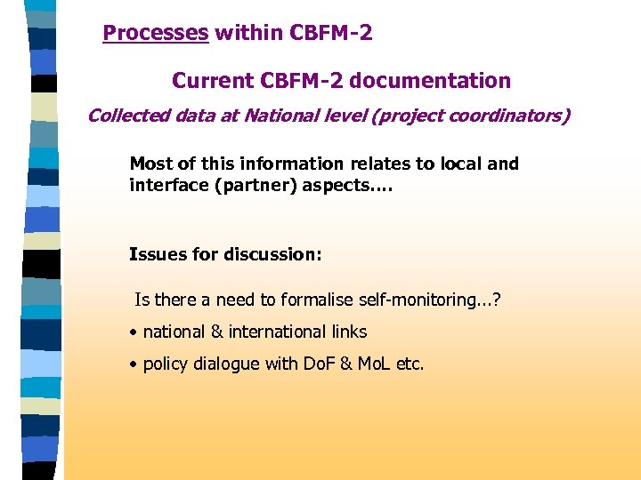 Processes within CBFM-2 Current CBFM-2 documentation Collected data at National level (project coordinators) Most
