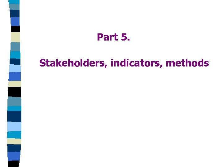 Part 5. Stakeholders, indicators, methods