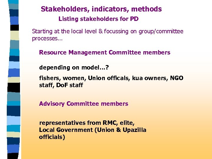 Stakeholders, indicators, methods Listing stakeholders for PD Starting at the local level & focussing