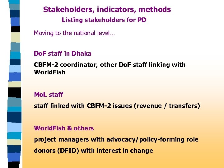 Stakeholders, indicators, methods Listing stakeholders for PD Moving to the national level… Do. F