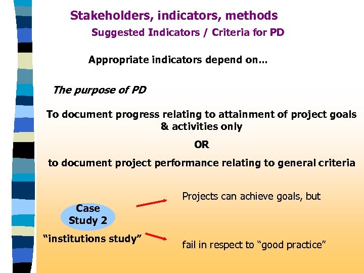Stakeholders, indicators, methods Suggested Indicators / Criteria for PD Appropriate indicators depend on. .