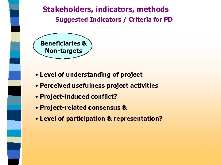 Stakeholders, indicators, methods Suggested Indicators / Criteria for PD Beneficiaries & Non-targets • Level