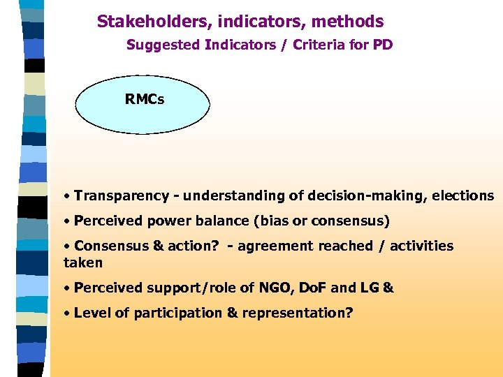 Stakeholders, indicators, methods Suggested Indicators / Criteria for PD RMCs • Transparency - understanding