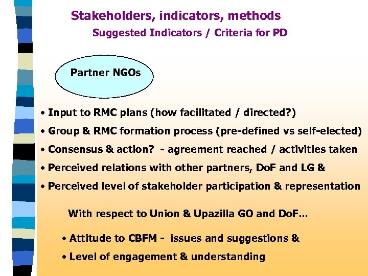 Stakeholders, indicators, methods Suggested Indicators / Criteria for PD Partner NGOs • Input to