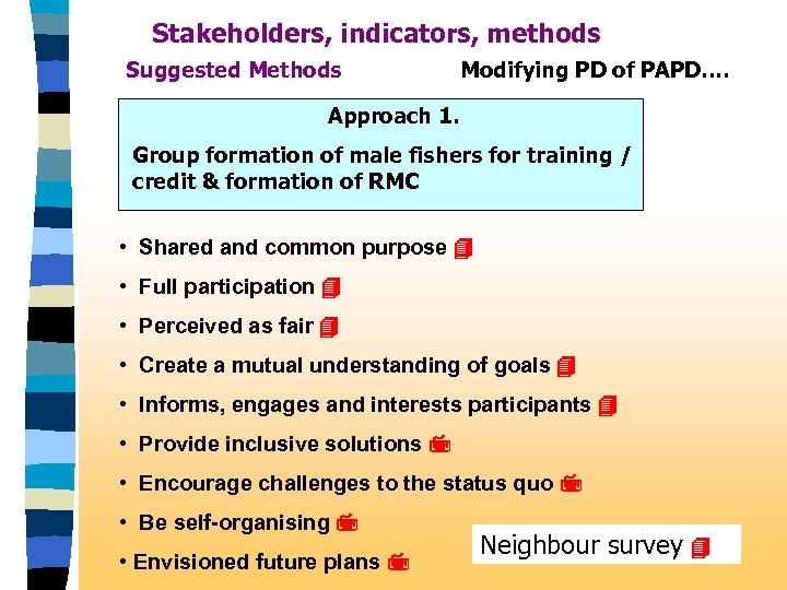 Stakeholders, indicators, methods Suggested Methods Modifying PD of PAPD…. Approach 1. Group formation of