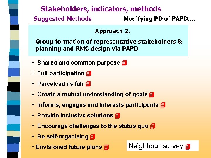 Stakeholders, indicators, methods Suggested Methods Modifying PD of PAPD…. Approach 2. Group formation of