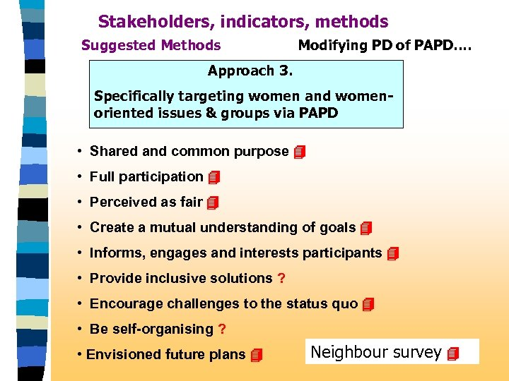 Stakeholders, indicators, methods Suggested Methods Modifying PD of PAPD…. Approach 3. Specifically targeting women