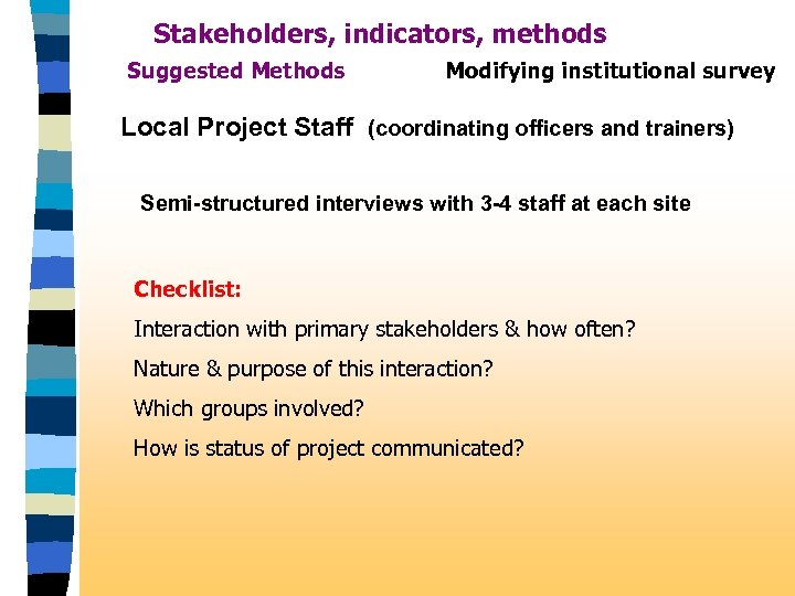 Stakeholders, indicators, methods Suggested Methods Modifying institutional survey Local Project Staff (coordinating officers and