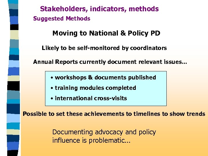 Stakeholders, indicators, methods Suggested Methods Moving to National & Policy PD Likely to be