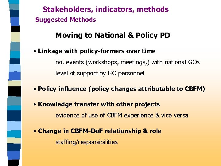 Stakeholders, indicators, methods Suggested Methods Moving to National & Policy PD • Linkage with