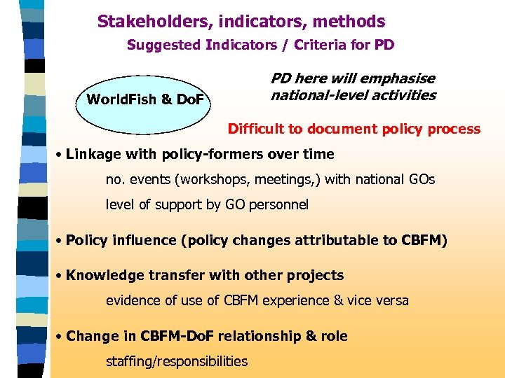 Stakeholders, indicators, methods Suggested Indicators / Criteria for PD PD here will emphasise national-level
