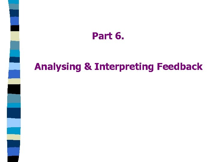 Part 6. Analysing & Interpreting Feedback