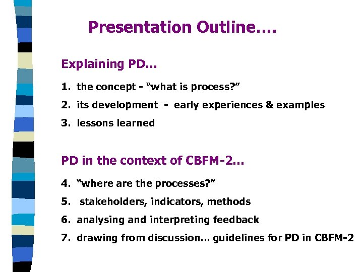 "Presentation Outline…. Explaining PD… 1. the concept - ""what is process? "" 2. its"