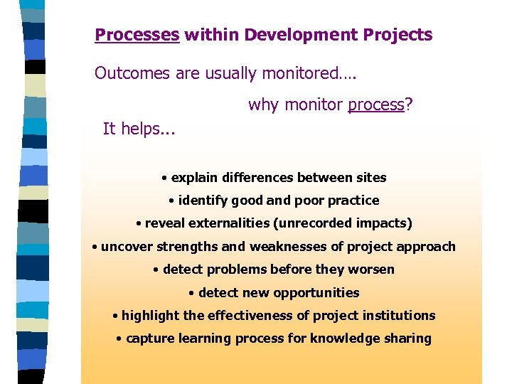Processes within Development Projects Outcomes are usually monitored…. why monitor process? It helps. .