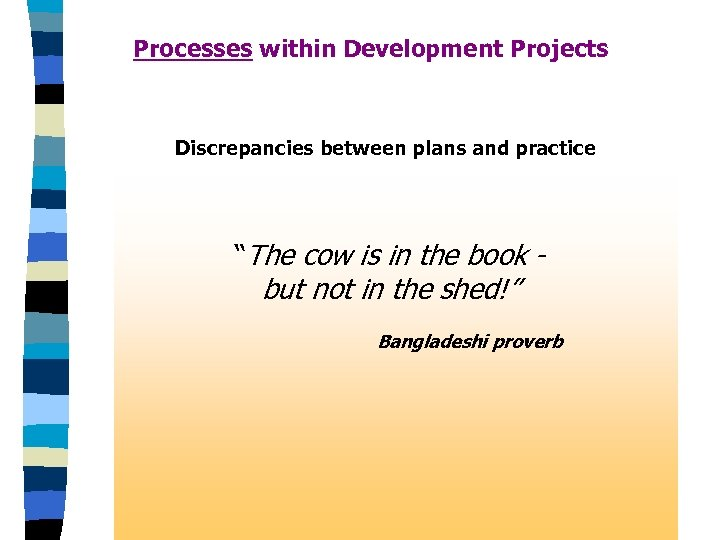 "Processes within Development Projects Discrepancies between plans and practice ""The cow is in the"