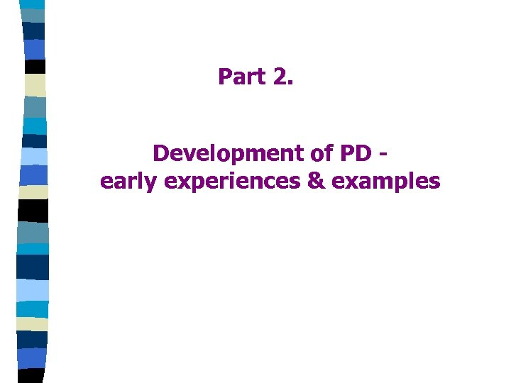 Part 2. Development of PD early experiences & examples