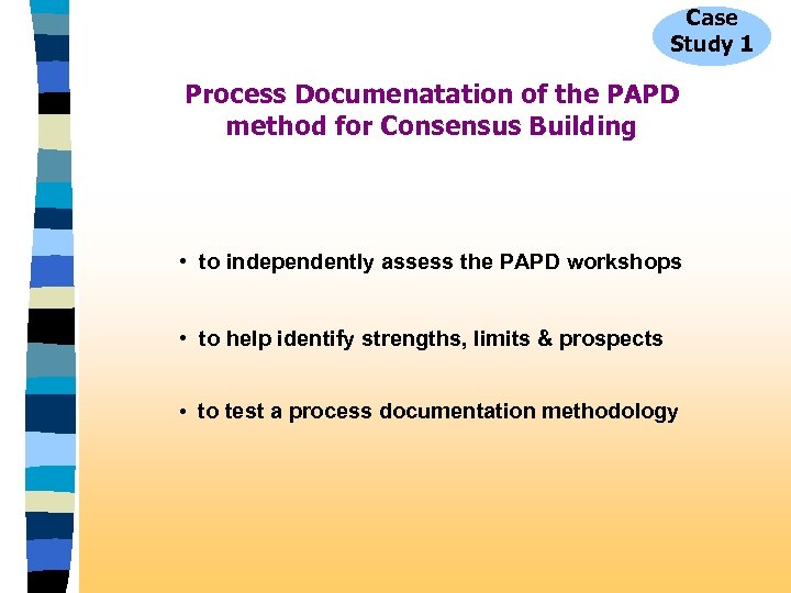 Case Study 1 Process Documenatation of the PAPD method for Consensus Building • to