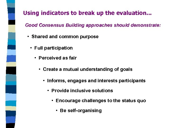 Using indicators to break up the evaluation. . . Good Consensus Building approaches should