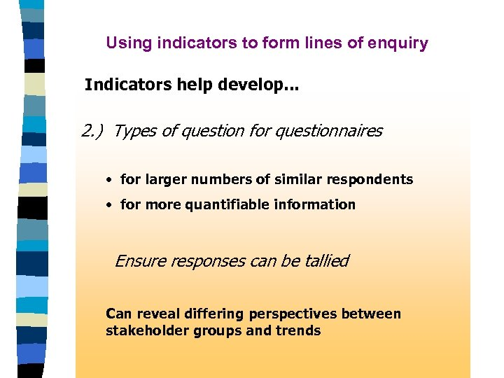 Using indicators to form lines of enquiry Indicators help develop. . . 2. )