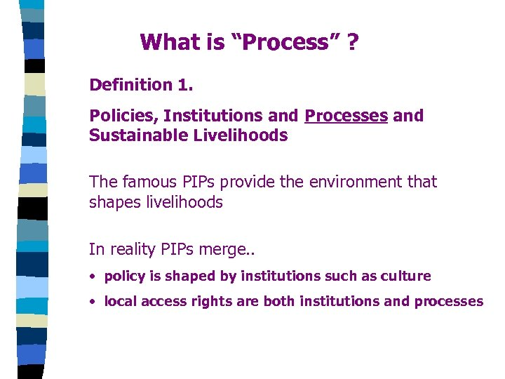 "What is ""Process"" ? Definition 1. Policies, Institutions and Processes and Sustainable Livelihoods The"