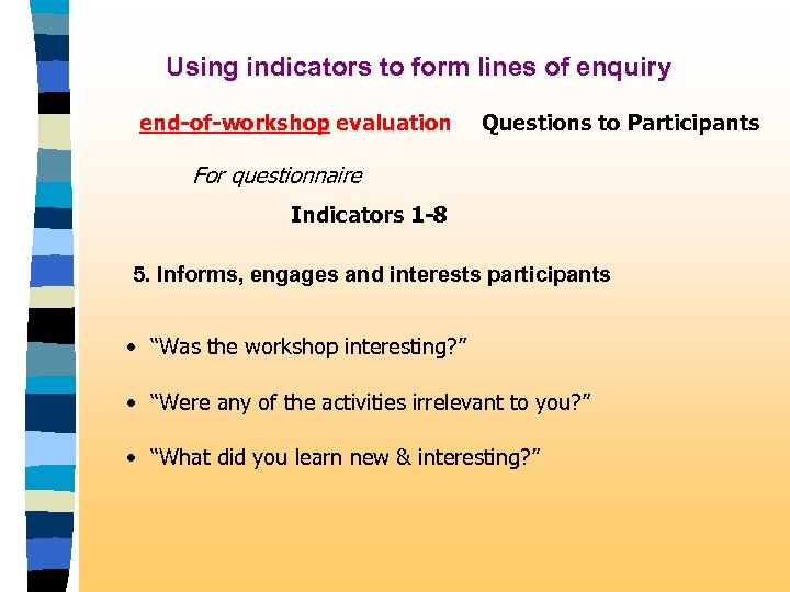 Using indicators to form lines of enquiry end-of-workshop evaluation Questions to Participants For questionnaire