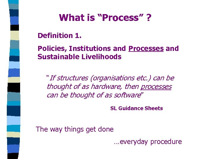 "What is ""Process"" ? Definition 1. Policies, Institutions and Processes and Sustainable Livelihoods ""If"